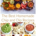 The Best Homemade Chip and Dip Recipes