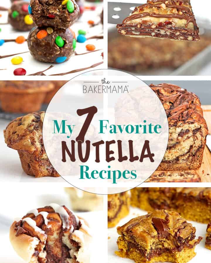 7 Favorite Nutella Recipes by The BakerMama